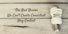 The Real Reason We Can't Create Consistent Blog Content