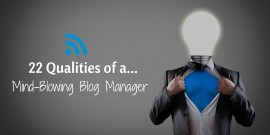 22 Qualities of a Mind-Blowing Blog Manager
