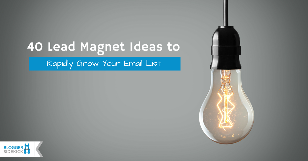 40 Lead Magnet Ideas to Rapidly Grow Your Email List